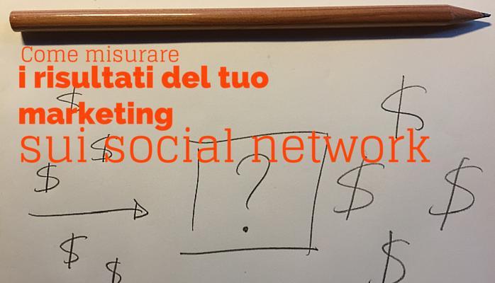 Social Media ROI: misurare il risultato delle tue attività sui Social Media