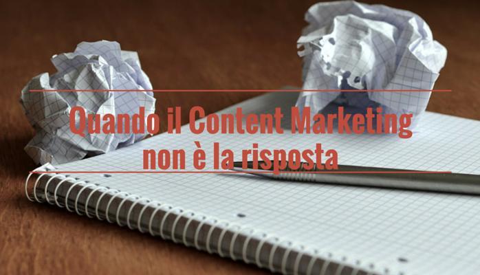 Content Marketing: quando NON è la risposta