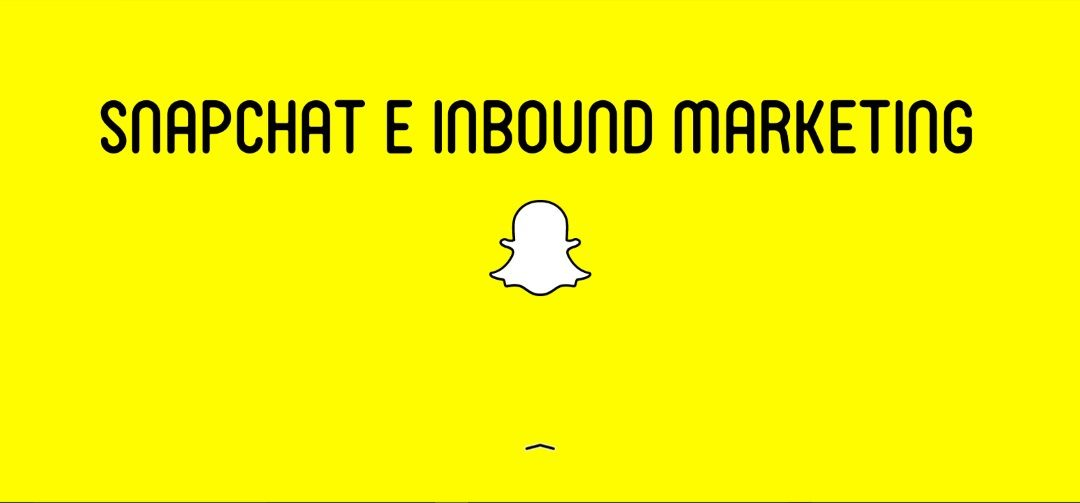 Snapchat: come utilizzarlo per fare inbound marketing